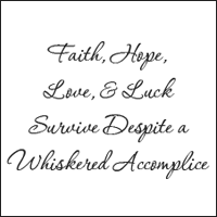 Faith, Hope, Love, and Luck Survive Despite a Whiskered Accomplice